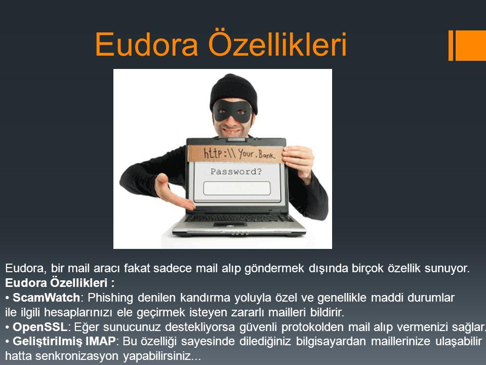 Eudora Özellikleri Eudora, bir mail aracı fakat sadece mail alıp göndermek dışında birçok özellik sunuyor.
