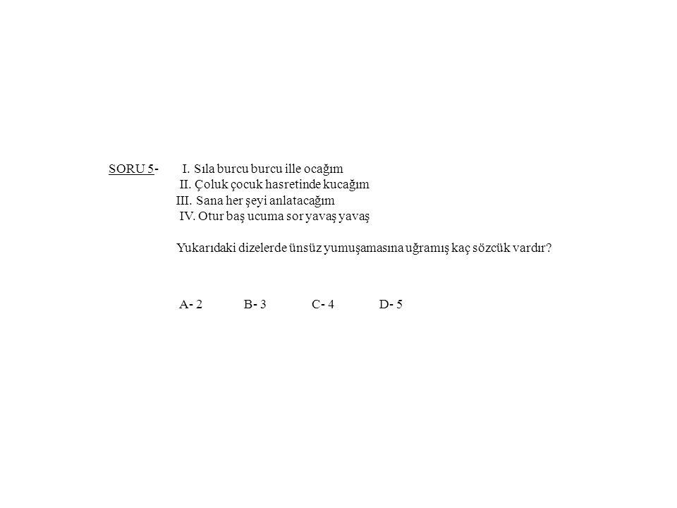 SORU 5- I. Sıla burcu burcu ille ocağım II
