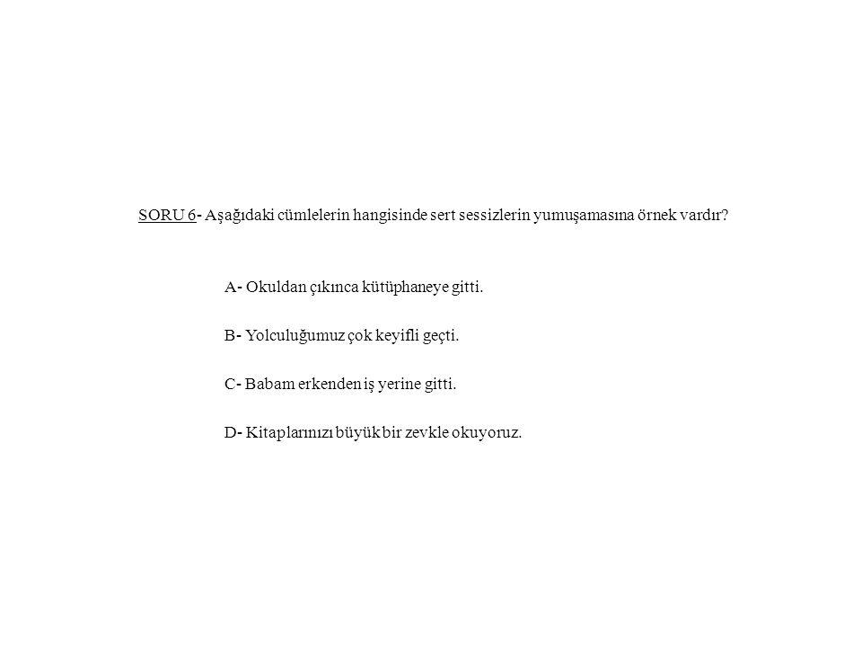 SORU 6- Aşağıdaki cümlelerin hangisinde sert sessizlerin yumuşamasına örnek vardır.