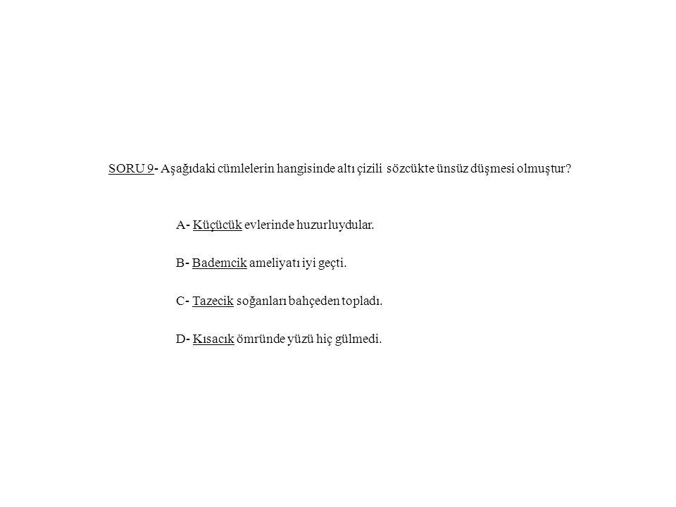 SORU 9- Aşağıdaki cümlelerin hangisinde altı çizili sözcükte ünsüz düşmesi olmuştur.