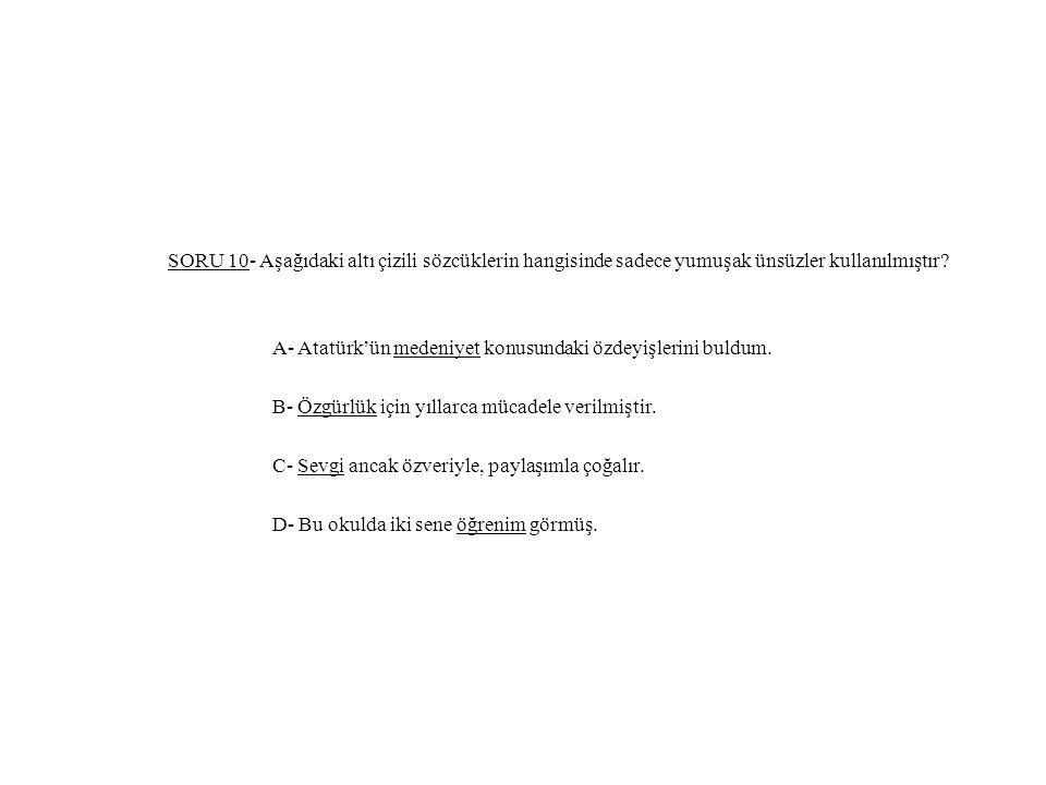 SORU 10- Aşağıdaki altı çizili sözcüklerin hangisinde sadece yumuşak ünsüzler kullanılmıştır.