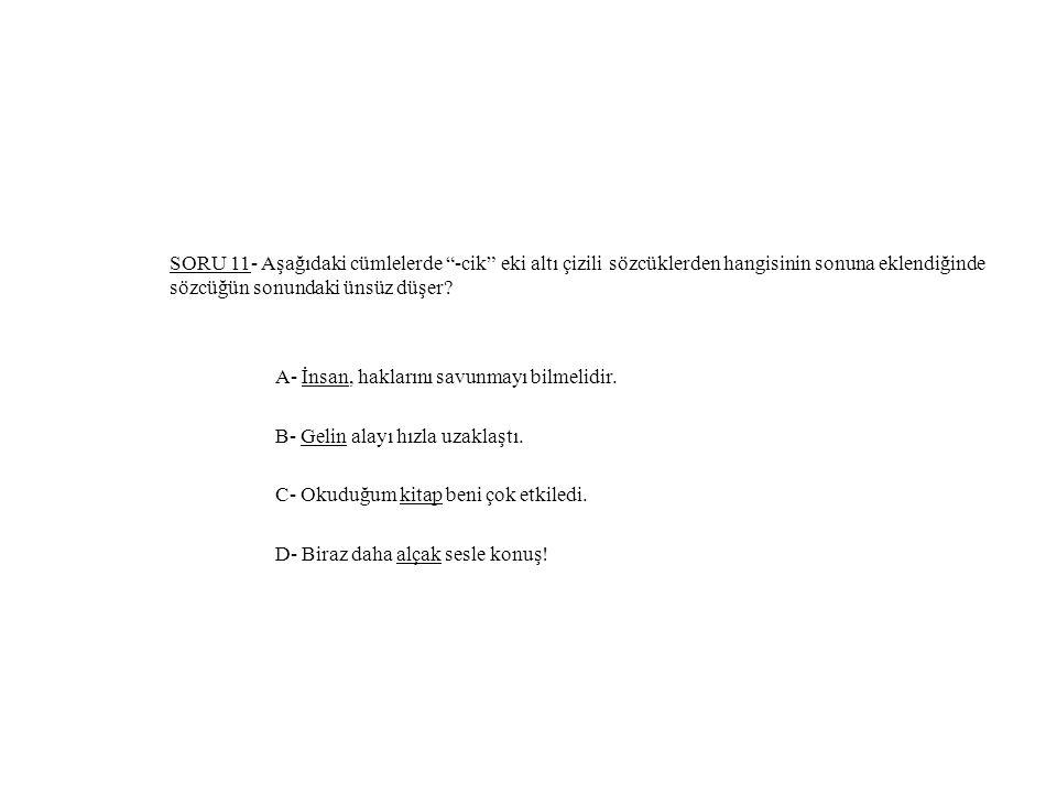 SORU 11- Aşağıdaki cümlelerde -cik eki altı çizili sözcüklerden hangisinin sonuna eklendiğinde sözcüğün sonundaki ünsüz düşer.