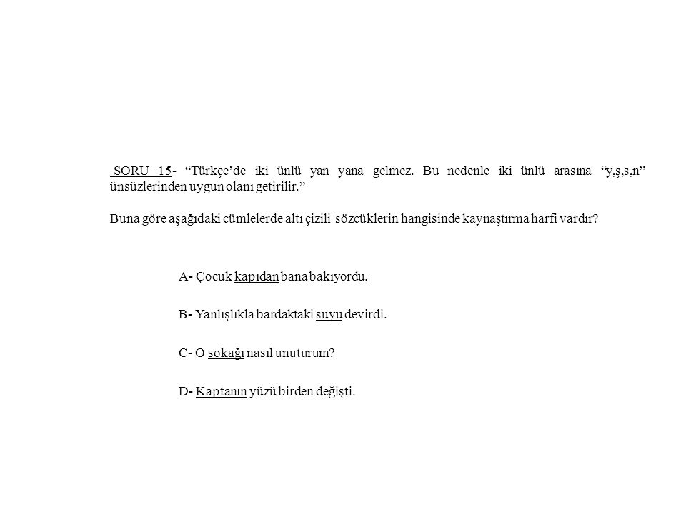 SORU 15- Türkçe'de iki ünlü yan yana gelmez