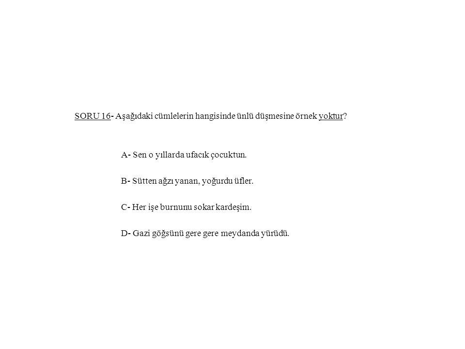 SORU 16- Aşağıdaki cümlelerin hangisinde ünlü düşmesine örnek yoktur