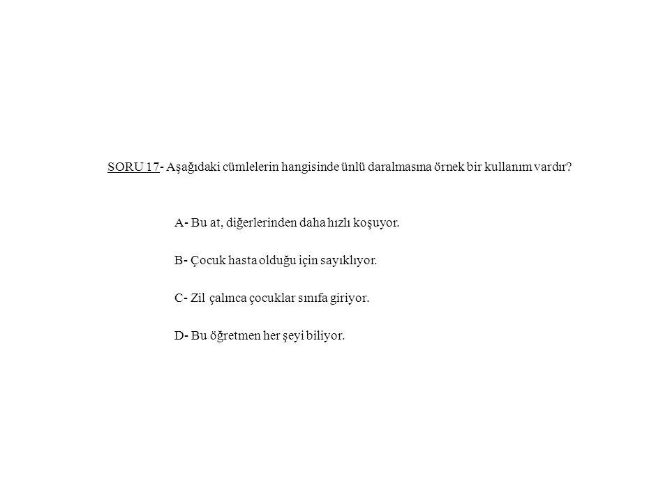 SORU 17- Aşağıdaki cümlelerin hangisinde ünlü daralmasına örnek bir kullanım vardır.