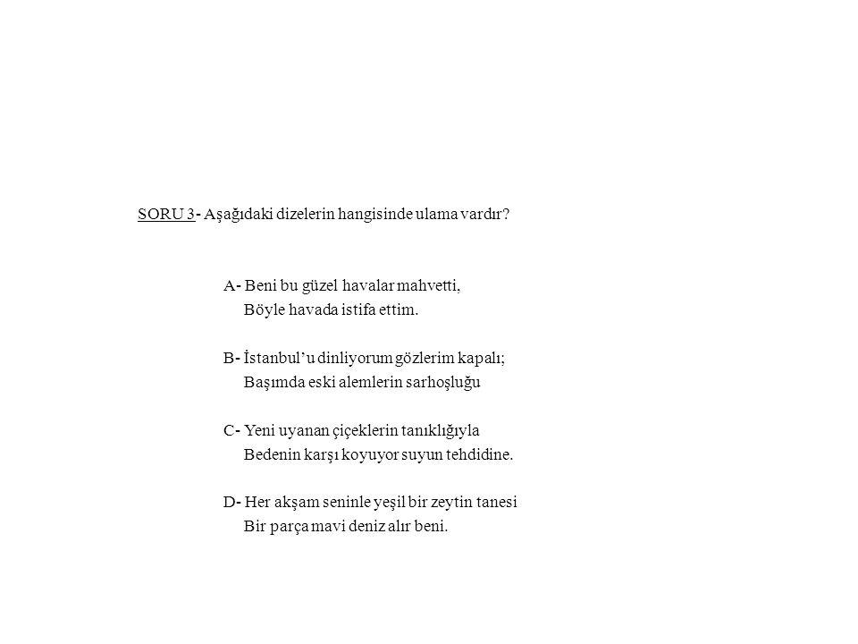 SORU 3- Aşağıdaki dizelerin hangisinde ulama vardır