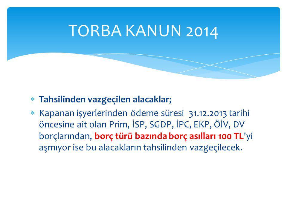 TORBA KANUN 2014 Tahsilinden vazgeçilen alacaklar;