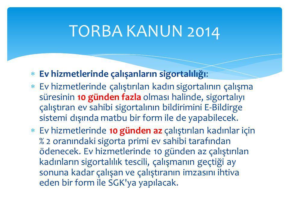 TORBA KANUN 2014 Ev hizmetlerinde çalışanların sigortalılığı: