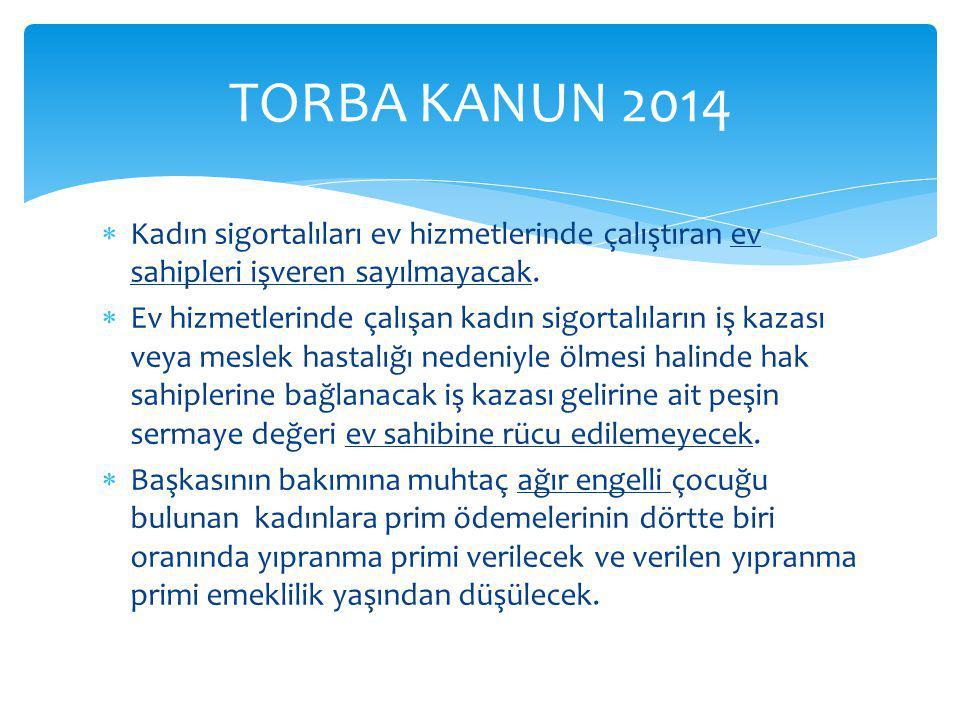 TORBA KANUN 2014 Kadın sigortalıları ev hizmetlerinde çalıştıran ev sahipleri işveren sayılmayacak.