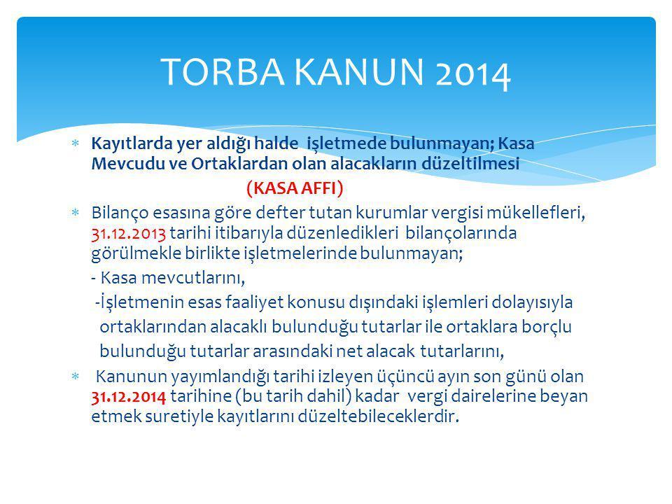 TORBA KANUN 2014 Kayıtlarda yer aldığı halde işletmede bulunmayan; Kasa Mevcudu ve Ortaklardan olan alacakların düzeltilmesi.