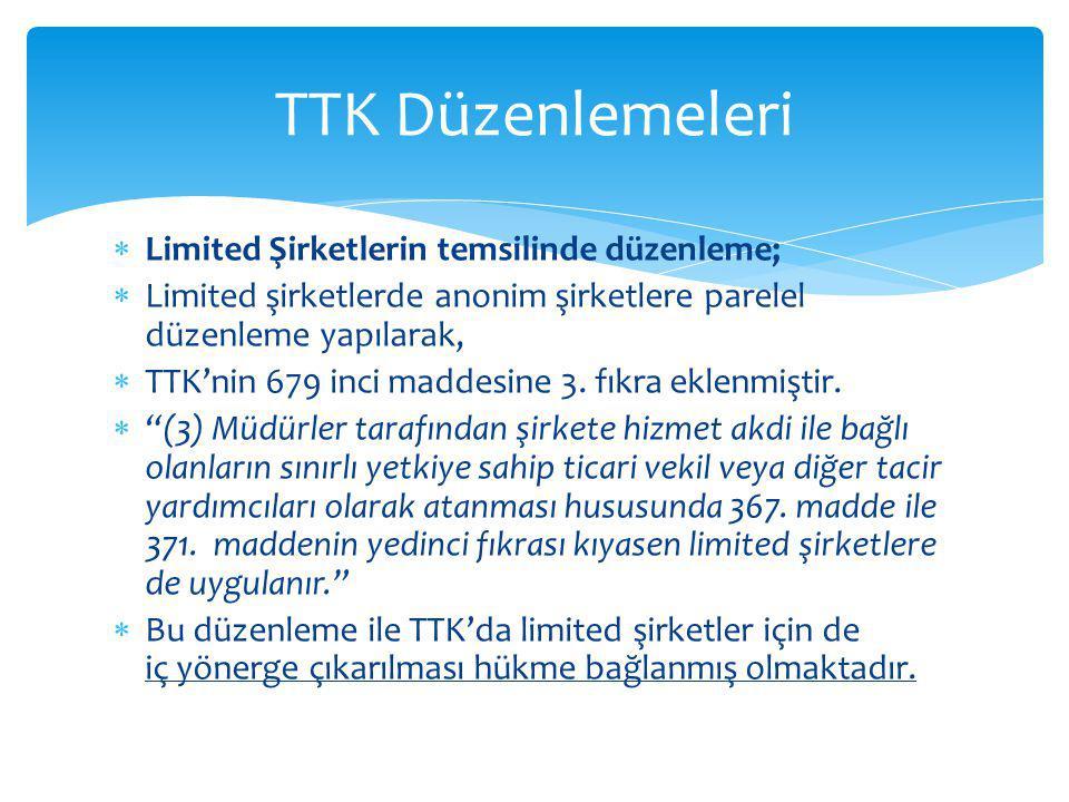 TTK Düzenlemeleri Limited Şirketlerin temsilinde düzenleme;