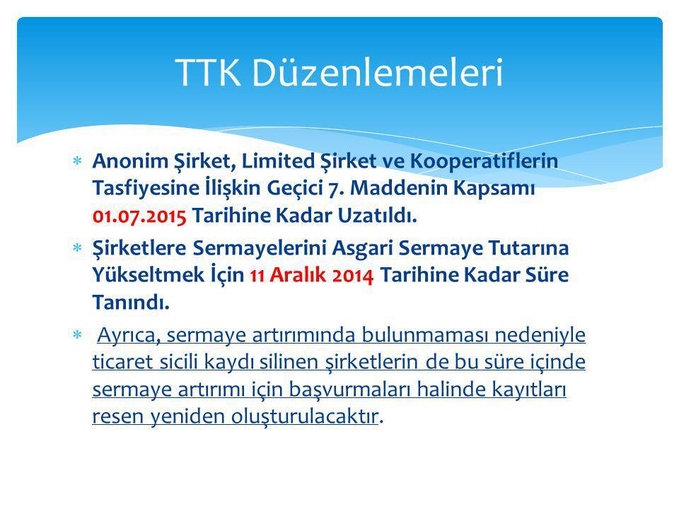 TTK Düzenlemeleri Anonim Şirket, Limited Şirket ve Kooperatiflerin Tasfiyesine İlişkin Geçici 7. Maddenin Kapsamı 01.07.2015 Tarihine Kadar Uzatıldı.