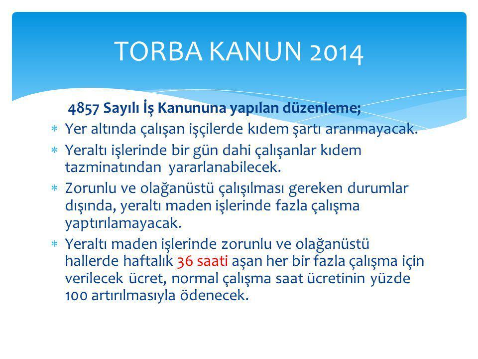 TORBA KANUN 2014 4857 Sayılı İş Kanununa yapılan düzenleme;