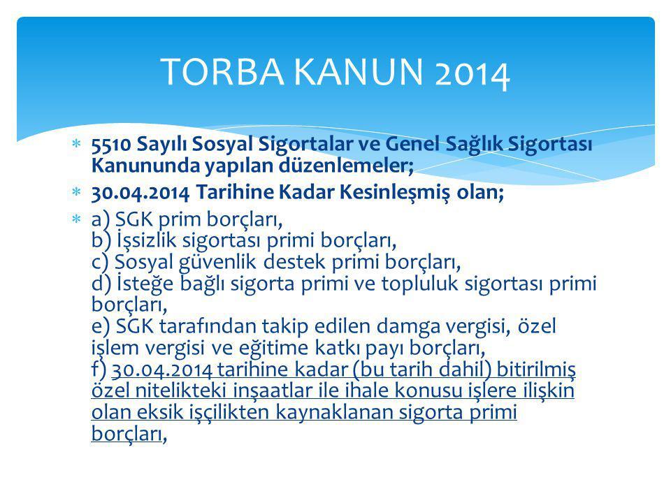 TORBA KANUN 2014 5510 Sayılı Sosyal Sigortalar ve Genel Sağlık Sigortası Kanununda yapılan düzenlemeler;