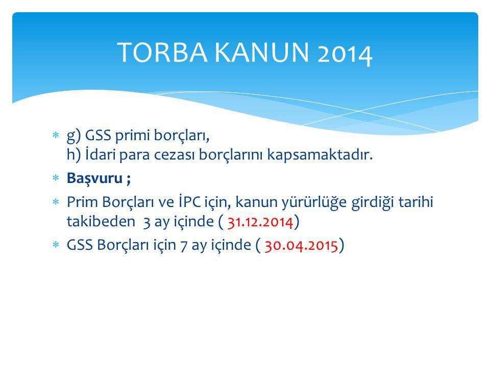 TORBA KANUN 2014 g) GSS primi borçları, h) İdari para cezası borçlarını kapsamaktadır. Başvuru ;