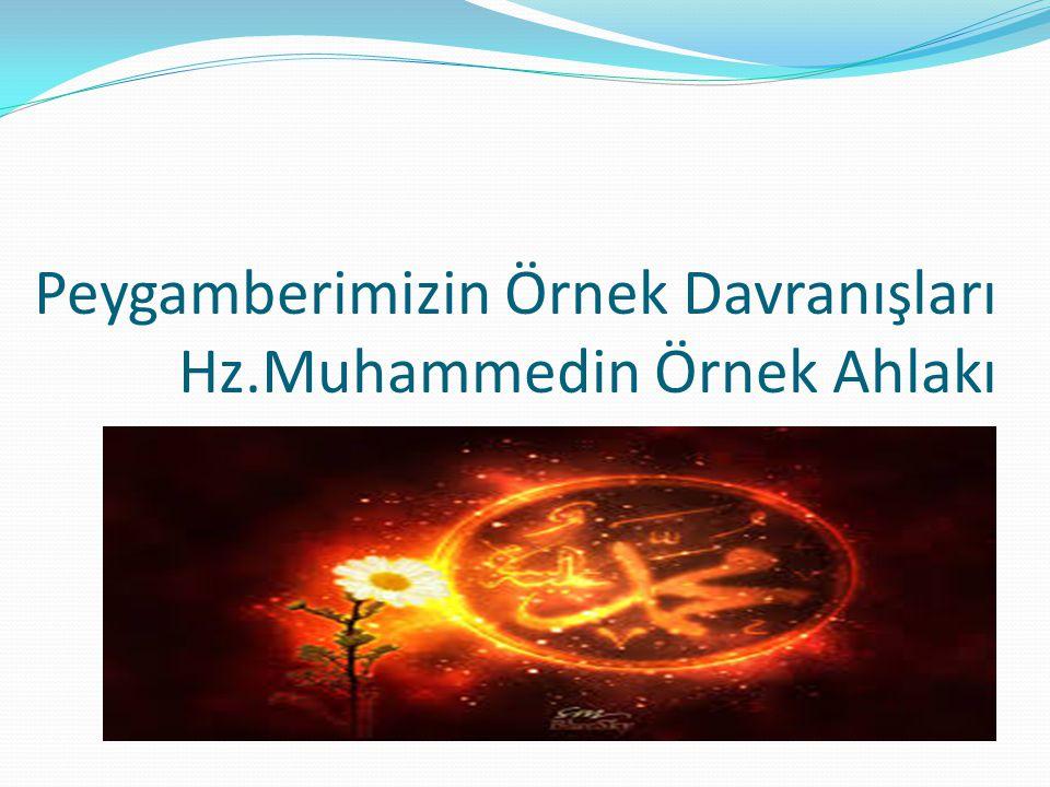 Peygamberimizin Örnek Davranışları Hz.Muhammedin Örnek Ahlakı