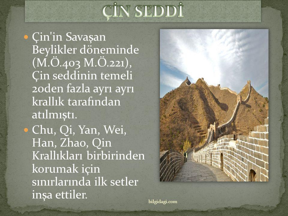 ÇİN SEDDİ Çin in Savaşan Beylikler döneminde (M.Ö.403 M.Ö.221), Çin seddinin temeli 20den fazla ayrı ayrı krallık tarafından atılmıştı.