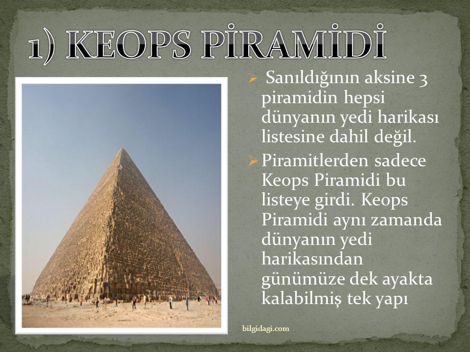 1) KEOPS PİRAMİDİ Sanıldığının aksine 3 piramidin hepsi dünyanın yedi harikası listesine dahil değil.
