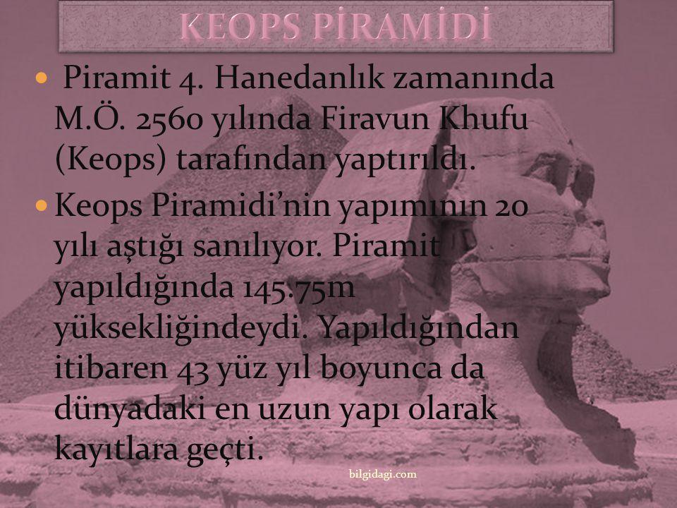 KEOPS PİRAMİDİ Piramit 4. Hanedanlık zamanında M.Ö. 2560 yılında Firavun Khufu (Keops) tarafından yaptırıldı.