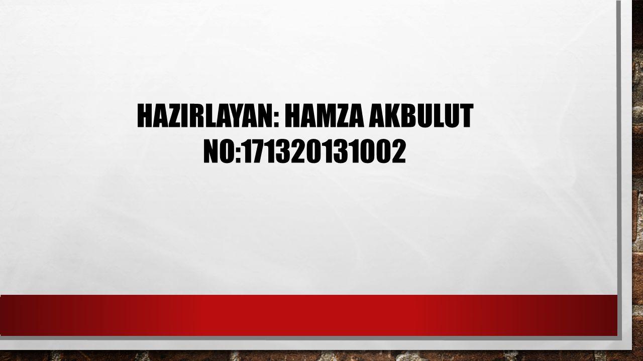 HAZIRLAYAN: HAMZA AKBULUT