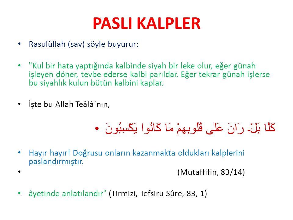 PASLI KALPLER Rasulüllah (sav) şöyle buyurur: