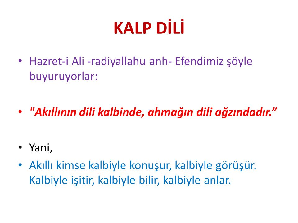 KALP DİLİ Hazret-i Ali -radiyallahu anh- Efendimiz şöyle buyuruyorlar: