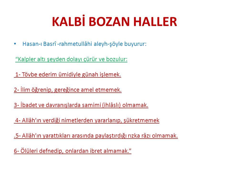 KALBİ BOZAN HALLER Hasan-ı Basrî -rahmetullâhi aleyh-şöyle buyurur: