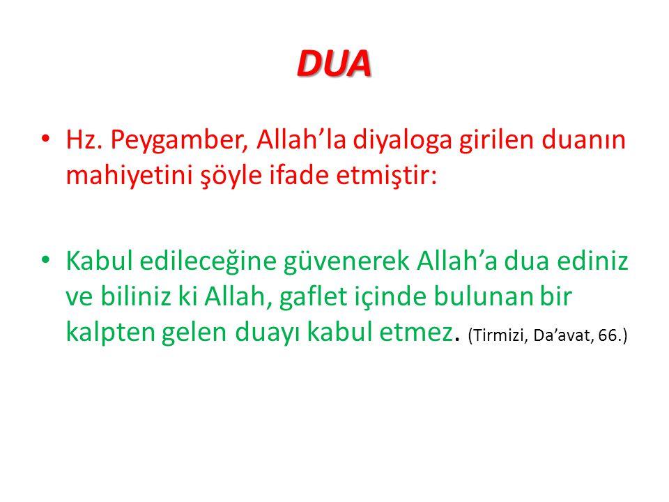 DUA Hz. Peygamber, Allah'la diyaloga girilen duanın mahiyetini şöyle ifade etmiştir: