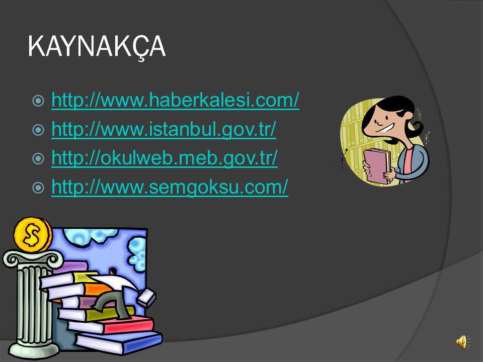 KAYNAKÇA http://www.haberkalesi.com/ http://www.istanbul.gov.tr/