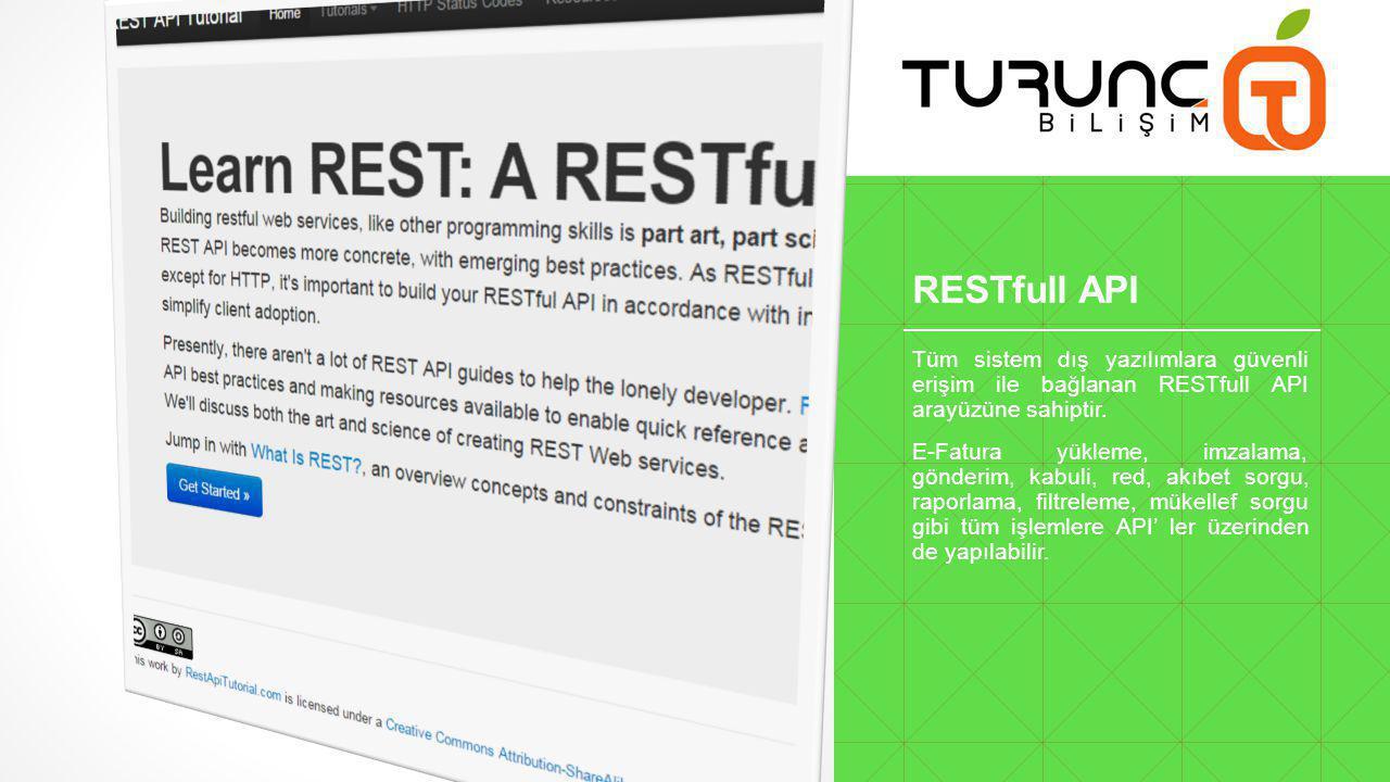 RESTfull API Tüm sistem dış yazılımlara güvenli erişim ile bağlanan RESTfull API arayüzüne sahiptir.