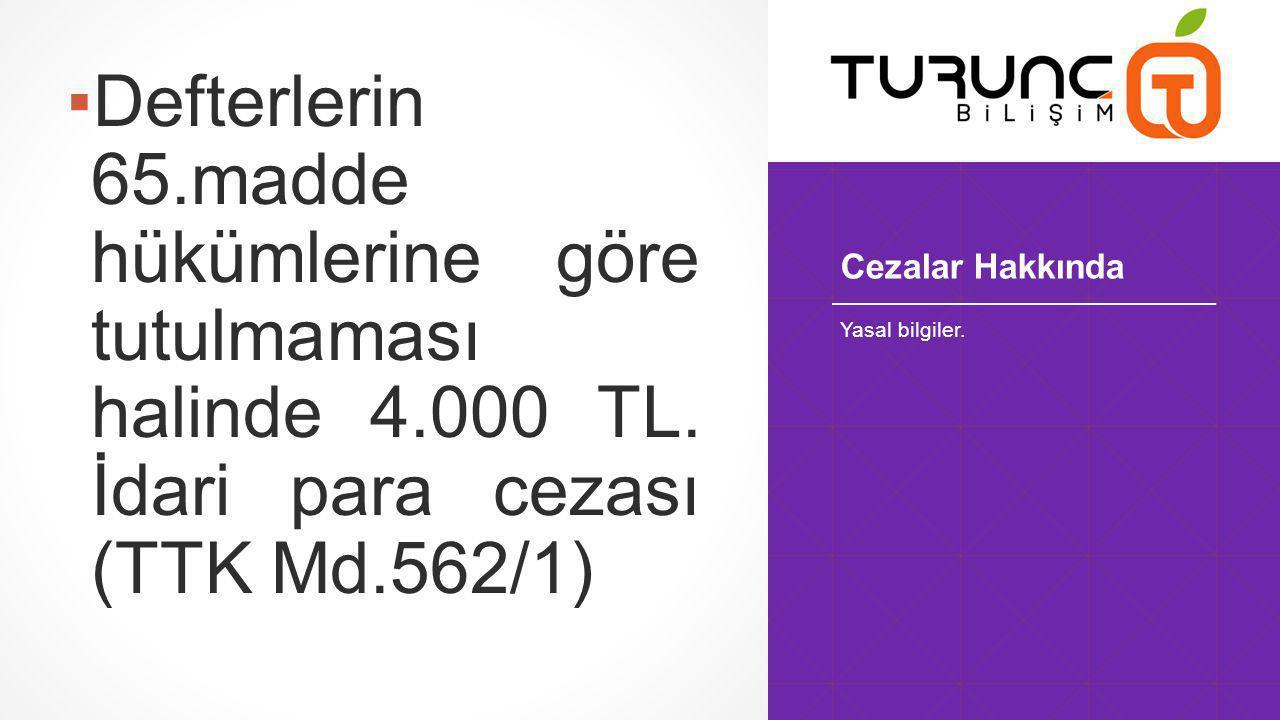 Defterlerin 65. madde hükümlerine göre tutulmaması halinde 4. 000 TL