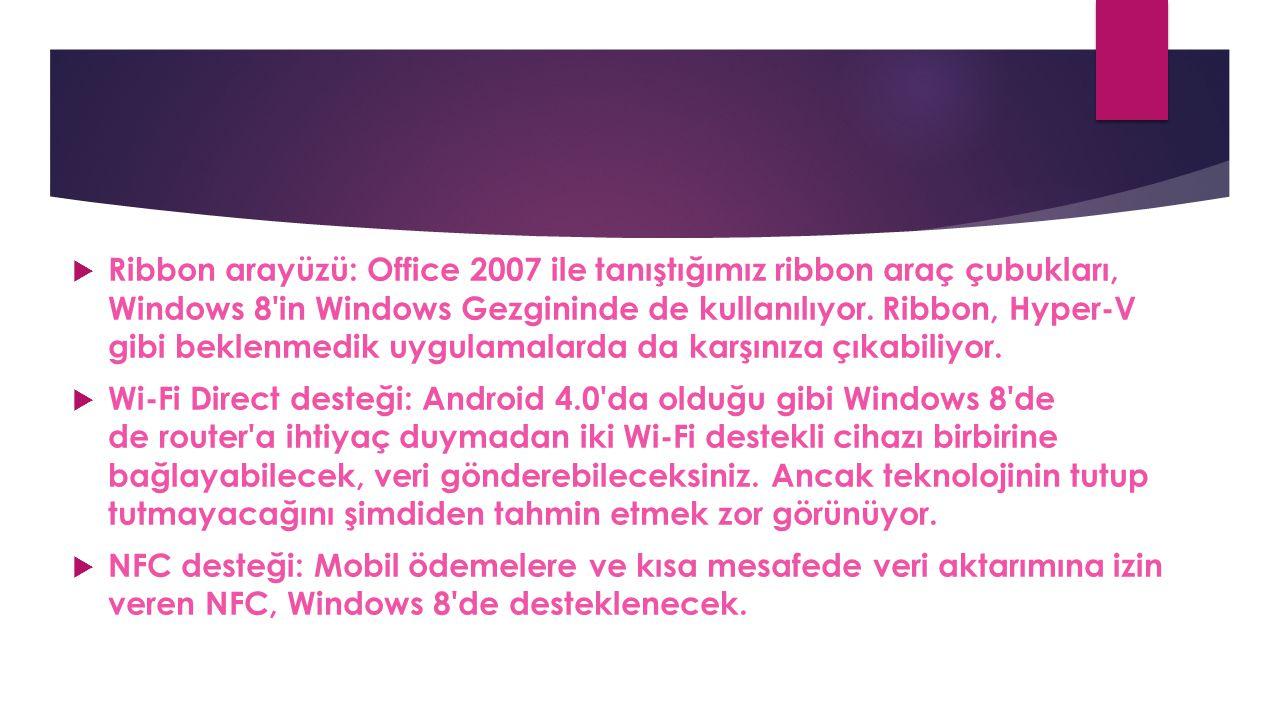 Ribbon arayüzü: Office 2007 ile tanıştığımız ribbon araç çubukları, Windows 8 in Windows Gezgininde de kullanılıyor. Ribbon, Hyper-V gibi beklenmedik uygulamalarda da karşınıza çıkabiliyor.