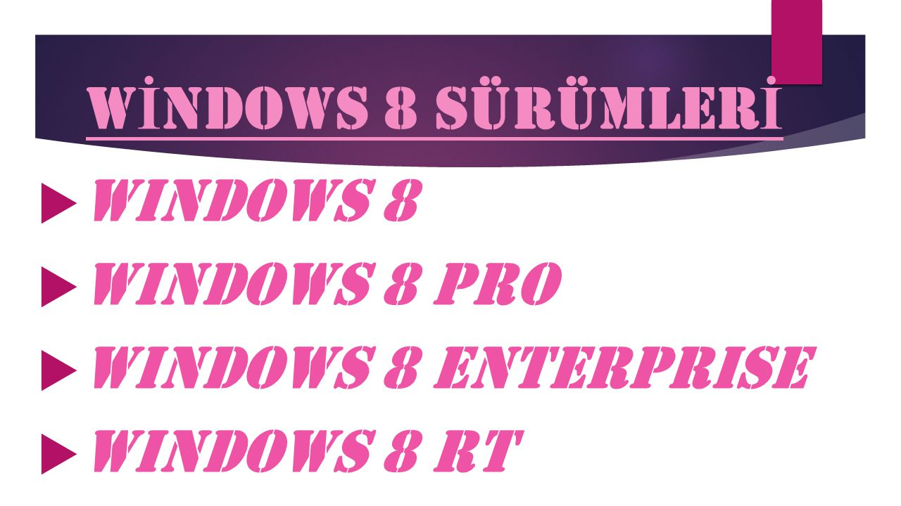 WİNDOWS 8 SÜRÜMLERİ Windows 8 Windows 8 Pro Windows 8 Enterprise Windows 8 Rt