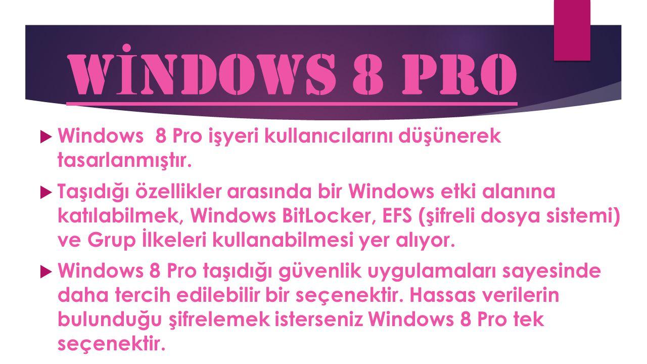 WİNDOWS 8 PRO Windows 8 Pro işyeri kullanıcılarını düşünerek tasarlanmıştır.