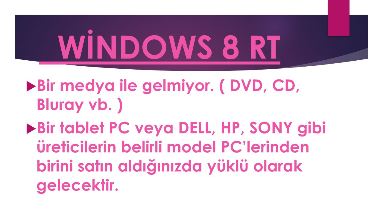 WİNDOWS 8 RT Bir medya ile gelmiyor. ( DVD, CD, Bluray vb. )
