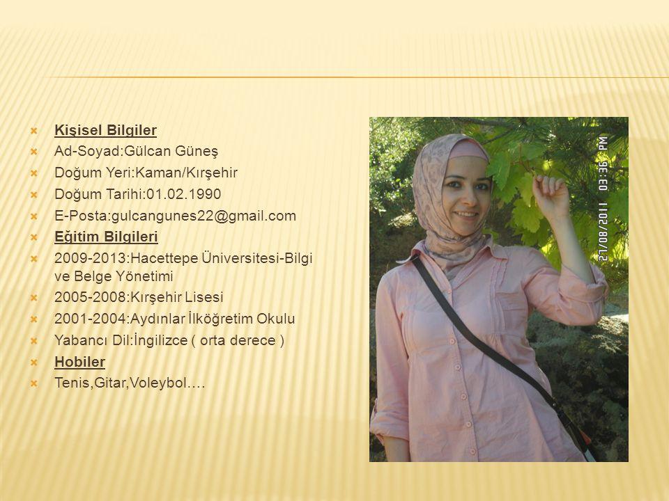 Kişisel Bilgiler Ad-Soyad:Gülcan Güneş. Doğum Yeri:Kaman/Kırşehir. Doğum Tarihi:01.02.1990. E-Posta:gulcangunes22@gmail.com.