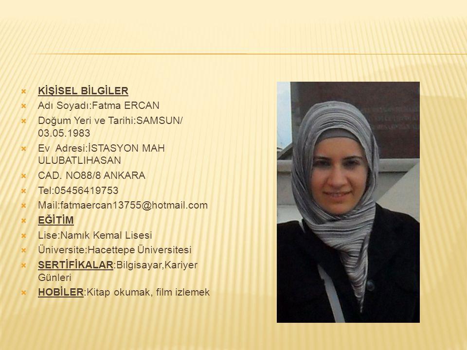 KİŞİSEL BİLGİLER Adı Soyadı:Fatma ERCAN. Doğum Yeri ve Tarihi:SAMSUN/ 03.05.1983. Ev Adresi:İSTASYON MAH ULUBATLIHASAN.