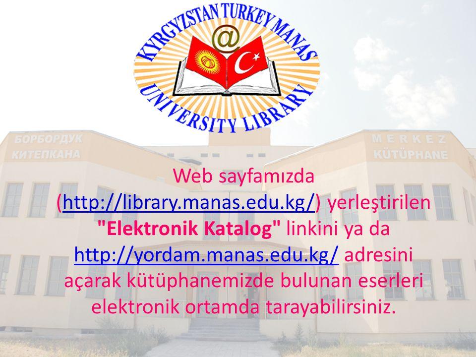 Web sayfamızda (http://library. manas. edu