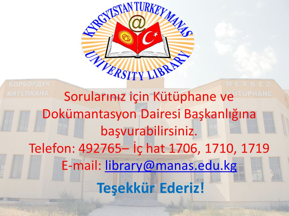 Telefon: 492765– İç hat 1706, 1710, 1719 E-mail: library@manas.edu.kg