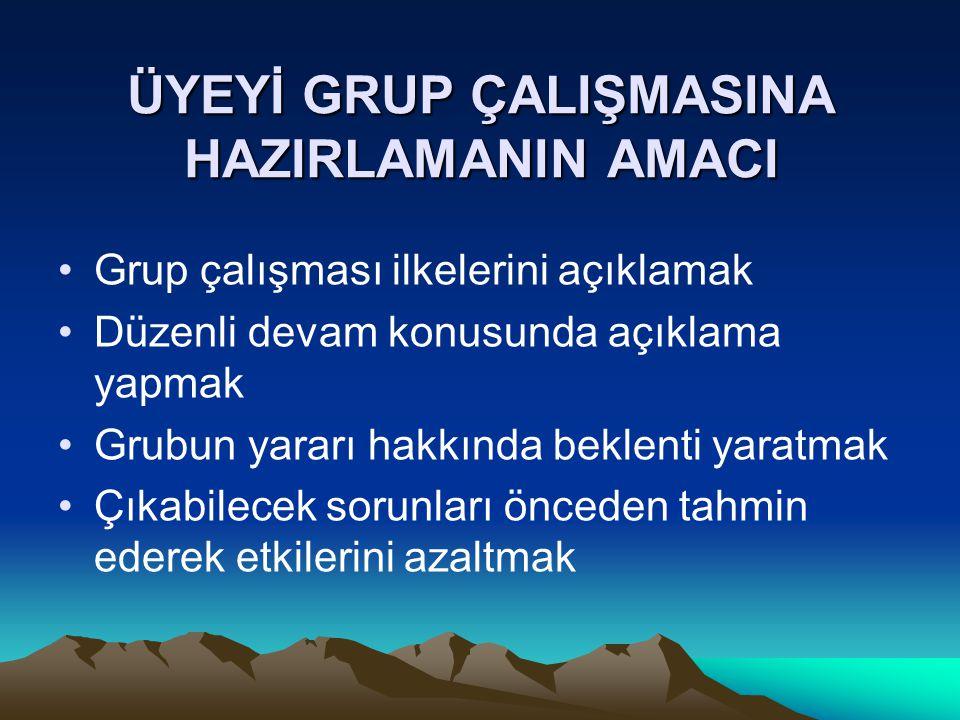 ÜYEYİ GRUP ÇALIŞMASINA HAZIRLAMANIN AMACI