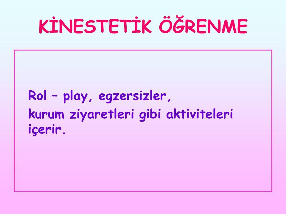 KİNESTETİK ÖĞRENME Rol – play, egzersizler,