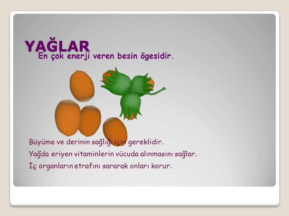 YAĞLAR En çok enerji veren besin ögesidir.