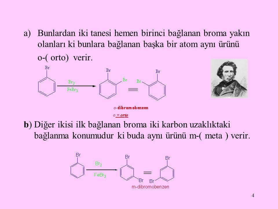 Bunlardan iki tanesi hemen birinci bağlanan broma yakın olanları ki bunlara bağlanan başka bir atom aynı ürünü