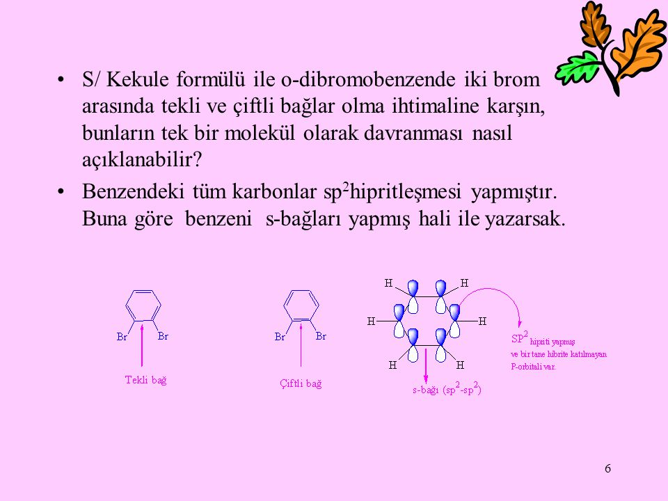 S/ Kekule formülü ile o-dibromobenzende iki brom arasında tekli ve çiftli bağlar olma ihtimaline karşın, bunların tek bir molekül olarak davranması nasıl açıklanabilir