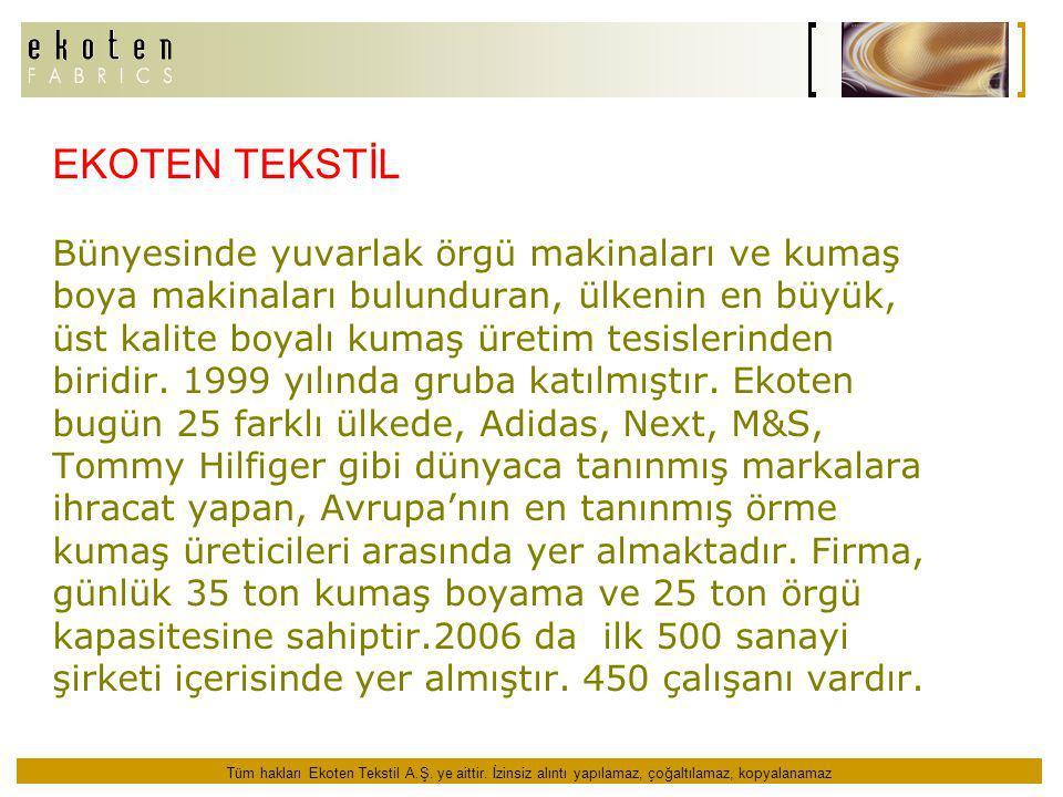 EKOTEN TEKSTİL Bünyesinde yuvarlak örgü makinaları ve kumaş boya makinaları bulunduran, ülkenin en büyük, üst kalite boyalı kumaş üretim tesislerinden biridir.