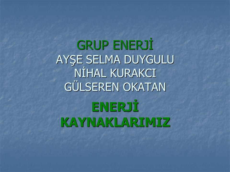 GRUP ENERJİ AYŞE SELMA DUYGULU NİHAL KURAKCI GÜLSEREN OKATAN