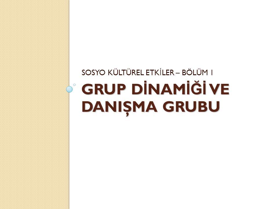 GRUP DİNAMİĞİ VE DANIŞMA GRUBU