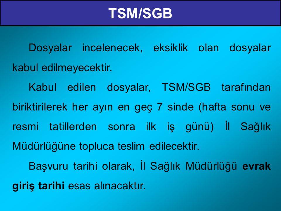 TSM/SGB Dosyalar incelenecek, eksiklik olan dosyalar kabul edilmeyecektir.