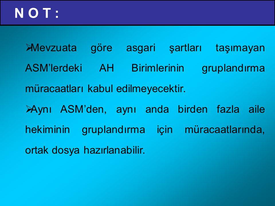 N O T : Mevzuata göre asgari şartları taşımayan ASM'lerdeki AH Birimlerinin gruplandırma müracaatları kabul edilmeyecektir.