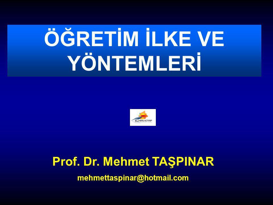 ÖĞRETİM İLKE VE YÖNTEMLERİ Prof. Dr. Mehmet TAŞPINAR